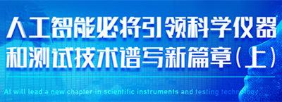 人工智能必将引领科学仪器和测试技术谱写新篇章(上)